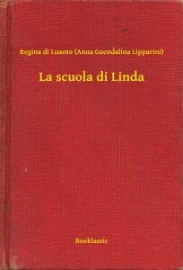 La scuola di Linda【電子書籍】[ Regina di Luanto (Anna Guendalina Lipparini) ]