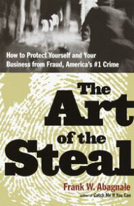 The Art of the StealHow to Protect Yourself and Your Business from Fraud, America's #1 Crime【電子書籍】[ Frank W. Abagnale ]