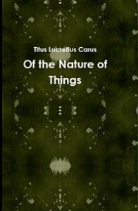 Of the Nature of Things【電子書籍】[ Titus Lucretius Carus ]