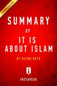 Summary of It IS About Islamby Glenn Beck | Includes Analysis【電子書籍】[ Instaread Summaries ]