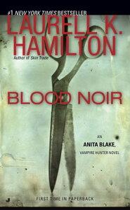 Blood NoirAn Anita Blake, Vampire Hunter Novel【電子書籍】[ Laurell K. Hamilton ]