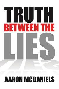 Truth Between the Lies【電子書籍】[ Aaron McDaniels ]