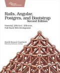 Rails, Angular, Postgres, and BootstrapPowerful, Effective, Efficient, Full-Stack Web Development【電子書籍】[ David B. Copeland ]