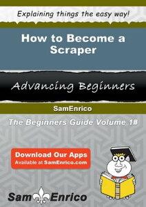 How to Become a ScraperHow to Become a Scraper【電子書籍】[ Randy Lerner ]