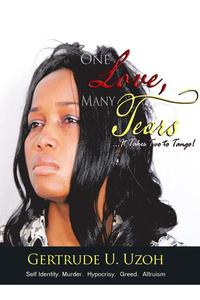 One Love, Many TearsIt Takes Two to Tango!【電子書籍】[ Gertrude U. Uzoh ]