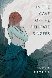 In the Cave of the Delicate SingersA Tor.Com Original【電子書籍】[ Lucy Taylor ]