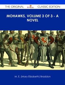 Mohawks, Volume 3 of 3 - A Novel - The Original Classic Edition【電子書籍】[ M. E. (Mary Elizabeth) Braddon ]
