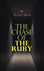 The Chase of the RubyAction Adventure Thriller【電子書籍】[ Richard Marsh ]