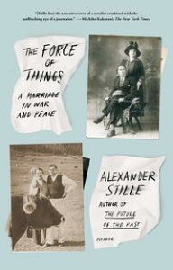 The Force of ThingsA Marriage in War and Peace【電子書籍】[ Alexander Stille ]