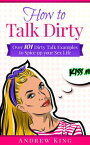 How to Talk Dirty【電子書籍】[ Andrew King ]