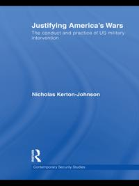 Justifying America's WarsThe Conduct and Practice of US Military Intervention【電子書籍】[ Nicholas Kerton-Johnson ]