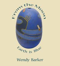From the Moon, Earth is Blue【電子書籍】[ Wendy Barker ]
