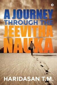 A Journey through the Jeevitha Nauka【電子書籍】[ Haridasan T.M. ]