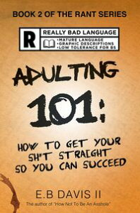Adulting 101How to Get Your Sh*t Straight so You Can Succeed【電子書籍】[ E.B. Davis II ]