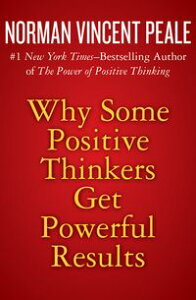 Why Some Positive Thinkers Get Powerful Results【電子書籍】[ Norman Vincent Peale ]