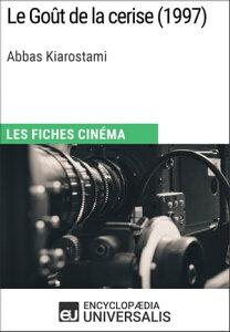 Le Go?t de la cerise d'Abbas KiarostamiLes Fiches Cin?ma d'Universalis【電子書籍】[ Encyclopaedia Universalis ]