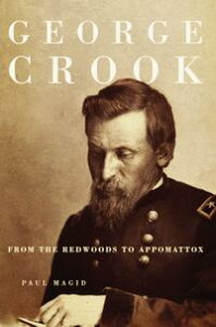 George CrookFrom the Redwoods to Appomattox【電子書籍】[ Paul Magid ]