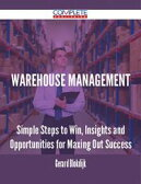 Warehouse Management - Simple Steps to Win, Insights and Opportunities for Maxing Out Success【電子書籍】[ Gerard Blokdijk ]