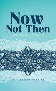 Now, Not ThenA Collection of Poems【電子書籍】[ Dr. Parvathy Warrier ]