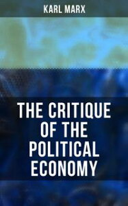 The Critique Of The Political Economy【電子書籍】[ Karl Marx ]