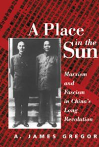 A Place In The SunMarxism And Fascimsm In China's Long Revolution【電子書籍】[ A. James Gregor ]