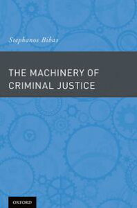 The Machinery of Criminal Justice【電子書籍】[ Stephanos Bibas ]