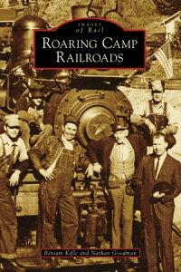 Roaring Camp Railroads【電子書籍】[ Beniam Kifle ]