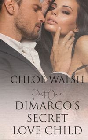 DiMarco's Secret Love Child: Part One【電子書籍】[ Chloe Walsh ]