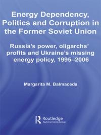 Energy Dependency, Politics and Corruption in the Former Soviet UnionRussia's Power, Oligarchs' Profits and Ukraine's Missing Energy Policy, 1995-2006【電子書籍】[ Margarita M. Balmaceda ]