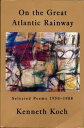 On the Great Atlantic RainwaySelected Poems 1950-1988【電子書籍】[ Kenneth Koch ]