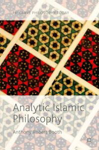 Analytic Islamic Philosophy【電子書籍】[ Anthony Robert Booth ]