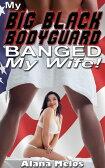 My Big Black Bodyguard Banged my Wife!【電子書籍】[ Alana Melos ]