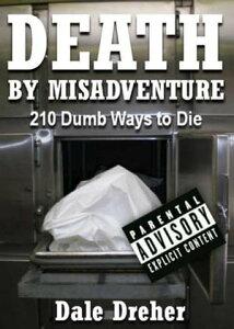 Death By Misadventure: 210 Dumb Ways To Die【電子書籍】[ Dale Dreher ]