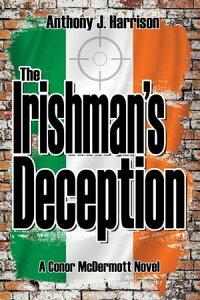 The Irishman's Deception【電子書籍】[ Anthony J Harrison ]