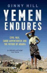 Yemen EnduresCivil War, Saudi Adventurism and the Future of Arabia【電子書籍】[ Ginny Hill ]