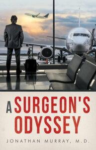 A Surgeon's Odyssey【電子書籍】[ Jonathan Murray M.D. ]