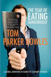 The Year of Eating DangerouslyA Global Adventure in Search of Culinary Extremes【電子書籍】[ Tom Parker Bowles ]