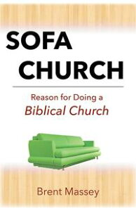 Sofa Church: Reason for Doing a Biblical House ChurchSteering Clear of Prosperity Gospel, Purpose Cults, Cessationists and other Apostasy【電子書籍】[ Brent Massey ]