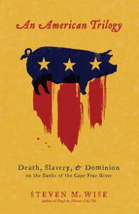 An American TrilogyDeath, Slavery, and Dominion on the Banks of the Cape Fear River【電子書籍】[ Steven M. Wise ]