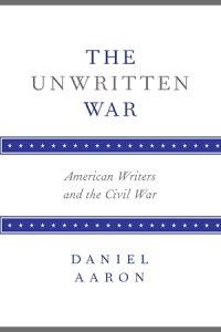 The Unwritten WarAmerican Writers and the Civil War【電子書籍】[ Daniel Aaron ]