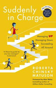 Suddenly in ChargeManaging Up, Managing Down, Succeeding All Around【電子書籍】[ Roberta Chinsky Matuson ]