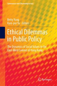 Ethical Dilemmas in Public PolicyThe Dynamics of Social Values in the East-West Context of Hong Kong【電子書籍】