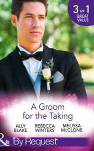 A Groom For The Taking: The Wedding Date (In Bed with the Boss, Book 2) / To Catch a Groom (The Husband Fund, Book 1) / Wedding Date with the Best Man (Girls' Weekend in Vegas, Book 4) (Mills & Boon By Request)【電子書籍】[ Ally Blake ]