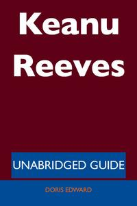 Keanu Reeves - Unabridged Guide【電子書籍】[ Doris Edward ]