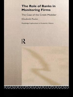 洋書, BUSINESS & SELF-CULTURE The Role of Banks in Monitoring FirmsThe Case of the Credit Mobilier Elisabeth Paulet