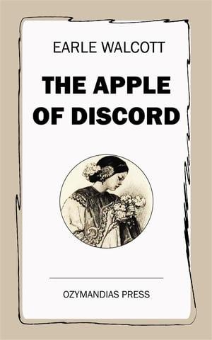 The Apple of Discord【電子書籍】[ Earle Walcott ]