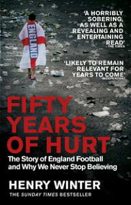 Fifty Years of HurtThe Story of England Football and Why We Never Stop Believing【電子書籍】[ Henry Winter ]