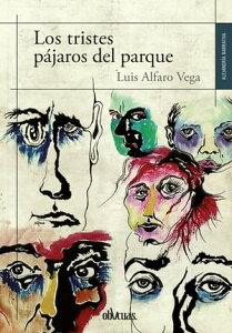 Los tristes p?jaros del parque【電子書籍】[ Luis Alfaro ]