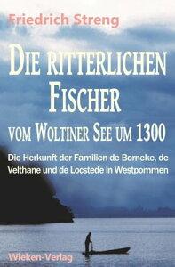 Die ritterlichen Fischer vom Woltiner See um 1300Die Herkunft der Familien de Borneke, de Velthane und de Locstede in Westpommern【電子書籍】[ Friedrich Streng ]
