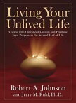 Living Your Unlived LifeCoping with Unrealized Dreams and Fulfilling Your Purpose in the Second Half of Life【電子書籍】[ Robert A. Johnson ]